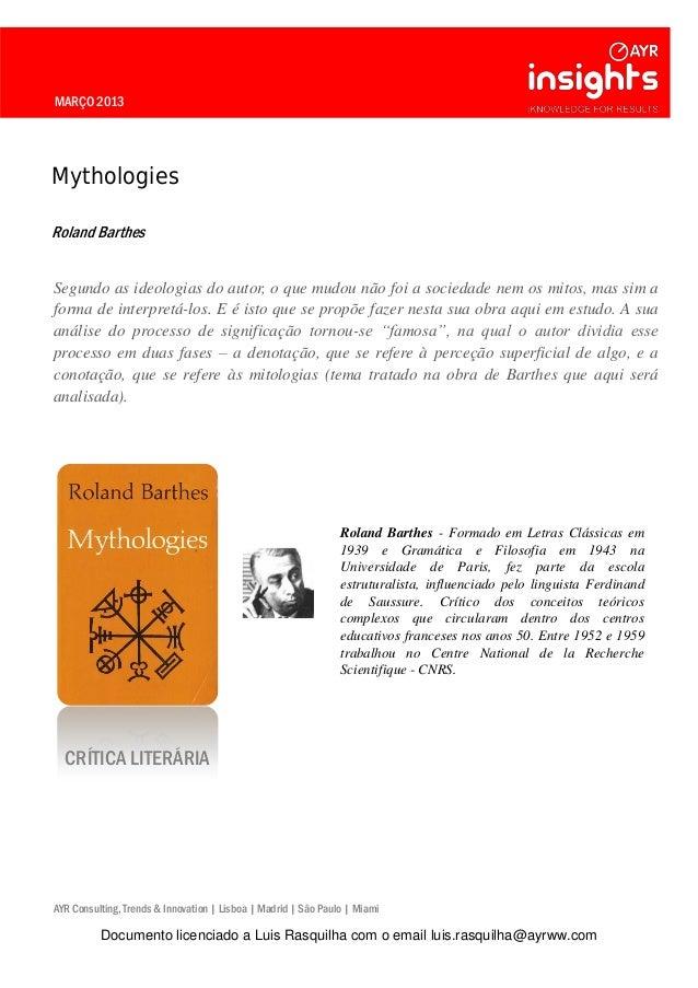 MARÇO 2013 Mythologies Roland Barthes Segundo as ideologias do autor, o que mudou não foi a sociedade nem os mitos, mas si...