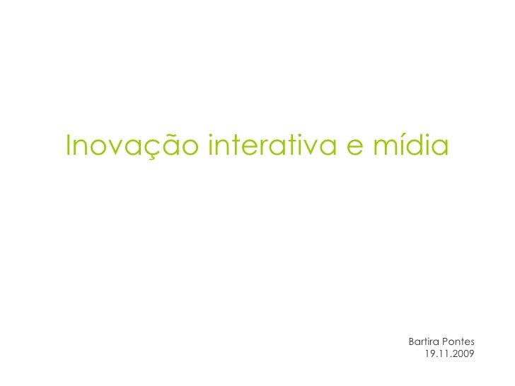 Inovação interativa e mídia Bartira Pontes 19.11.2009