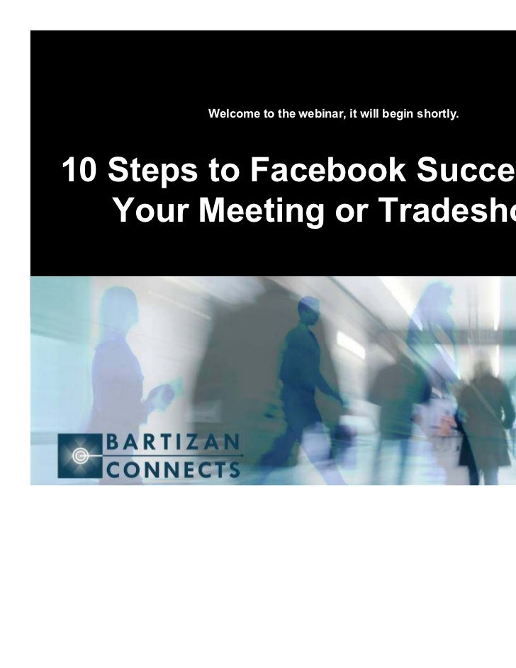 Welcome to the webinar, it will begin shortly.10 Steps to Facebook Success for   Your Meeting or Tradeshow