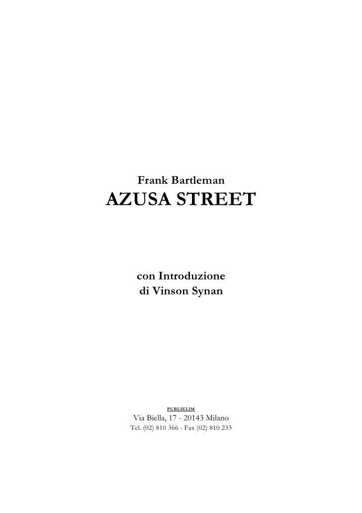 Frank BartlemanAZUSA STREET   con Introduzione   di Vinson Synan              PUBLIELIM  Via Biella, 17 - 20143 Milano Tel...