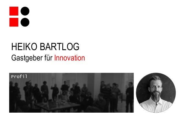 HEIKO BARTLOG Gastgeber für Innovation Profil