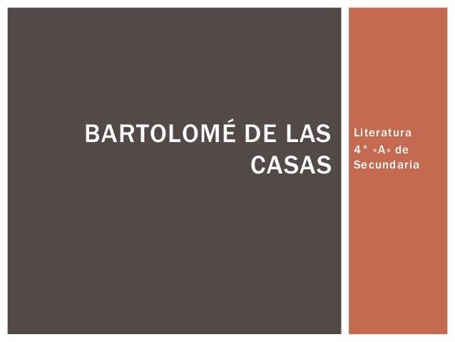 Literatura4° «A» deSecundariaBARTOLOMÉ DE LASCASAS