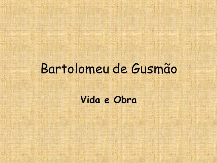 Bartolomeu de Gusmão Vida e Obra