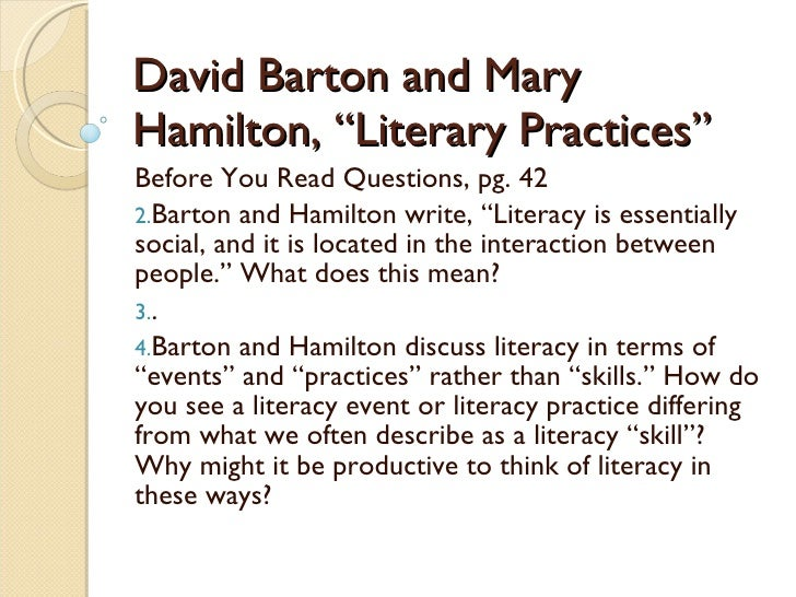 "David Barton and Mary Hamilton, ""Literary Practices"" <ul><li>Before You Read Questions, pg. 42 </li></ul><ul><li>Barton an..."