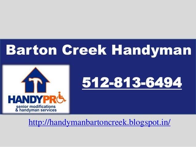 Barton Creek Handyman 512-813-6494 http://handymanbartoncreek.blogspot.in/