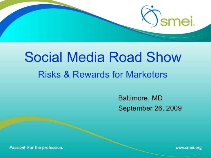 Social Media Road Show Risks & Rewards for Marketers Baltimore, MD September 26, 2009