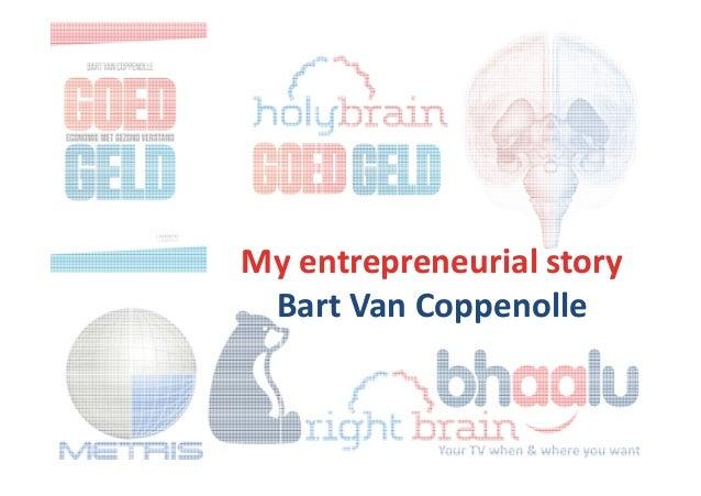 My entrepreneurial story Bart Van Coppenolle