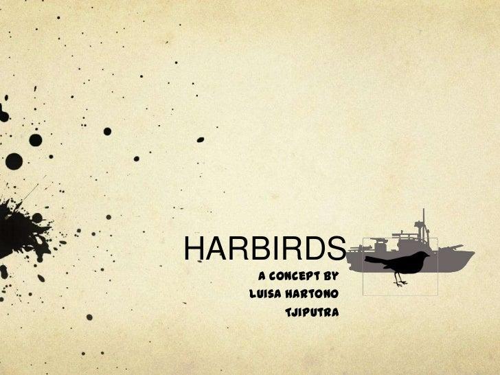 HARBIRDS    a concept by   Luisa Hartono         Tjiputra