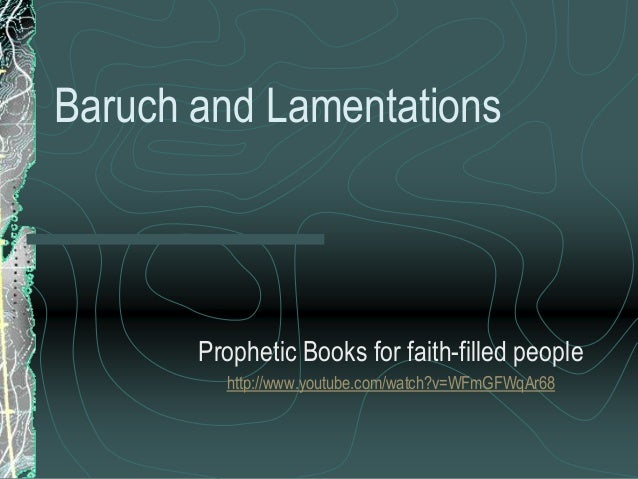 Baruch and Lamentations  Prophetic Books for faith-filled people http://www.youtube.com/watch?v=WFmGFWqAr68