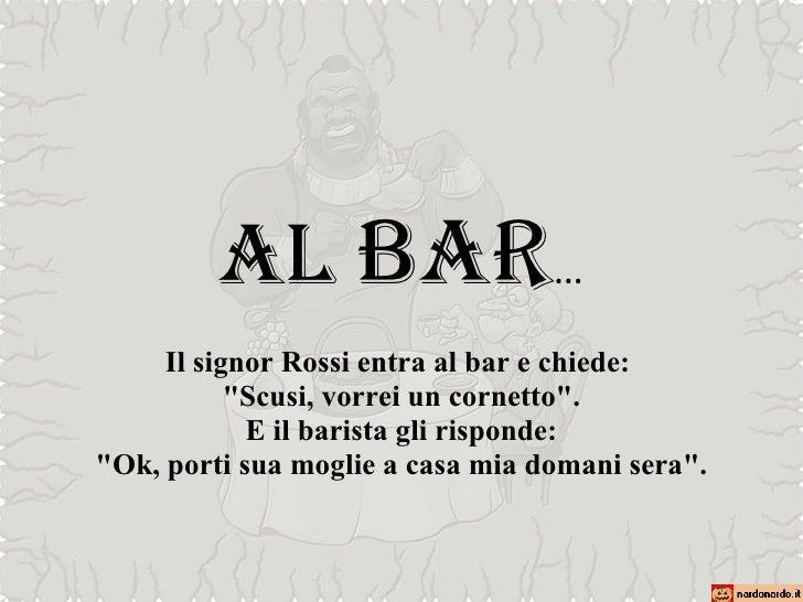 """Al  bar … Il signor Rossi entra al bar e chiede:  """"Scusi, vorrei un cornetto"""". E il barista gli risponde:  &quot..."""