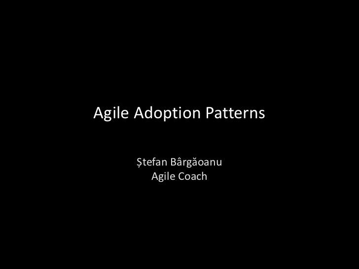 Agile Adoption Patterns     Ștefan Bârgăoanu        Agile Coach