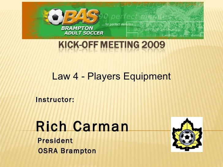 Instructor:  Rich Carman  President  OSRA Brampton Law 4 - Players Equipment