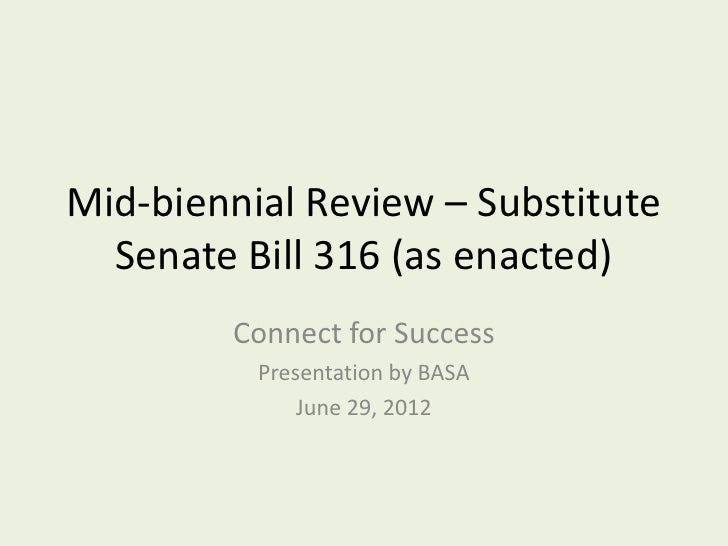 Mid-biennial Review – Substitute  Senate Bill 316 (as enacted)        Connect for Success          Presentation by BASA   ...