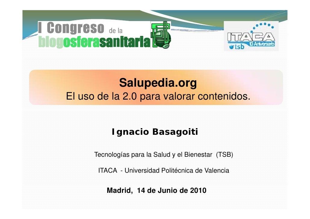 Salupedia.org               Salupedia org El uso de la 2.0 para valorar contenidos.              Ignacio Basagoiti        ...