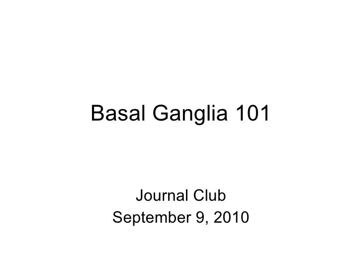 Basal Ganglia 101 Journal Club September 9, 2010