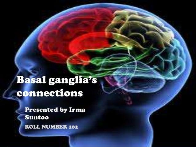 Basal ganglia'sconnectionsPresented by IrmaSuntooROLL NUMBER 102