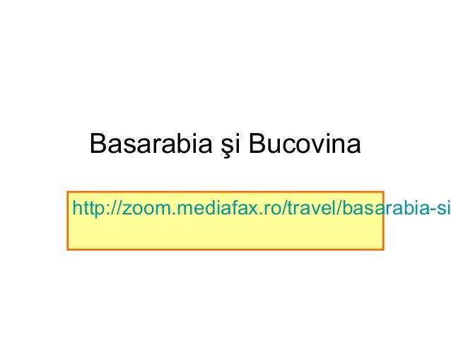 Basarabia şi Bucovina http://zoom.mediafax.ro/travel/basarabia-si