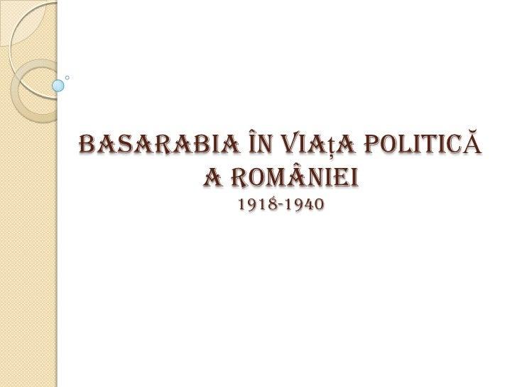 Basarabia în viaţa politică a româniei