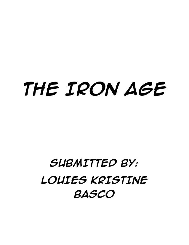 THE IRON AGE  SUBMITTED BY: LOUIES KRISTINE BASCO