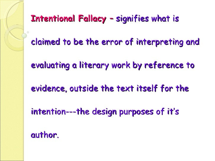 Intentional Fallacy  –  signifies what is claimed to be the error of interpreting and evaluating a literary work by refere...