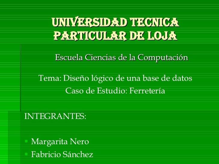 UNIVERSIDAD TECNICA PARTICULAR DE LOJA <ul><ul><li>Escuela Ciencias de la Computación </li></ul></ul><ul><ul><li>Tema: Dis...