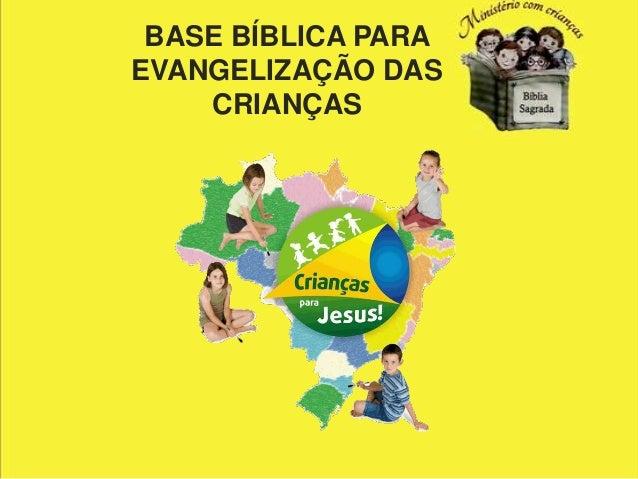 BASE BÍBLICA PARAEVANGELIZAÇÃO DAS    CRIANÇAS