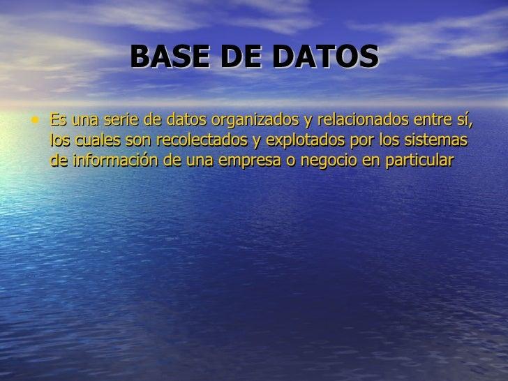 BASE DE DATOS <ul><li>Es una serie de datos organizados y relacionados entre sí, los cuales son recolectados y explotados ...