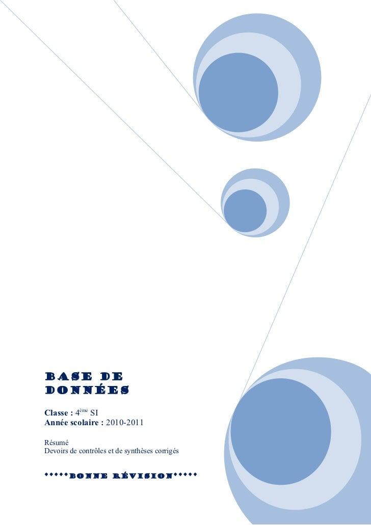 Base deDonnéesClasse : 4ème SIAnnée scolaire : 2010-2011RésuméDevoirs de contrôles et de synthèses corrigés*****Bonne révi...