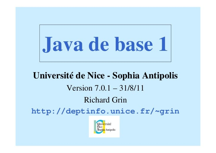 Java de base 1Université de Nice - Sophia Antipolis       Version 7.0.1 – 31/8/11            Richard Grinhttp://deptinfo.u...