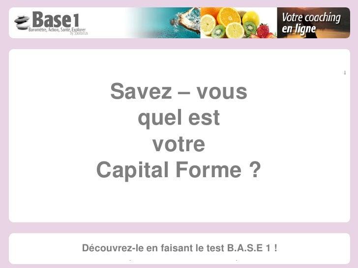 Savez – vous      quel est        votre   Capital Forme ?Découvrez-le en faisant le test B.A.S.E 1 !