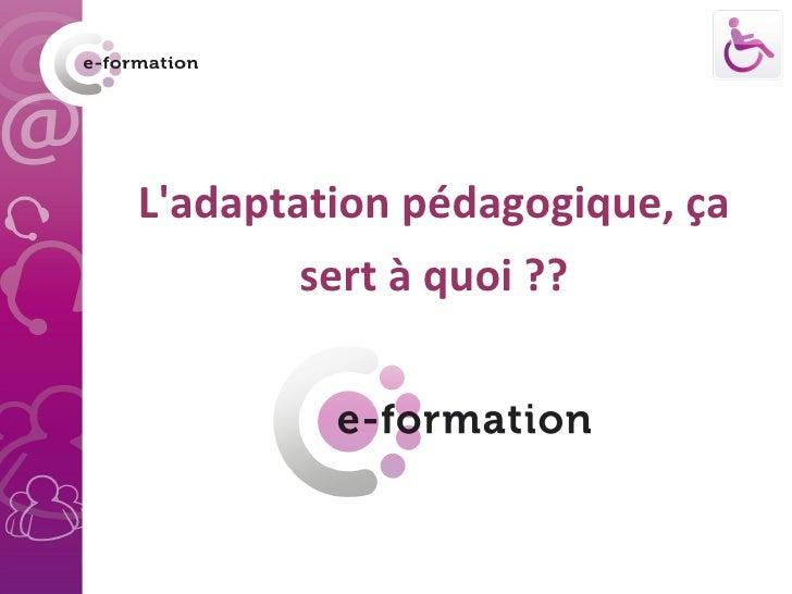 L'adaptation pédagogique, ça sert à quoi ??