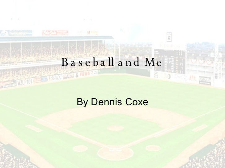 Baseball and Me By Dennis Coxe