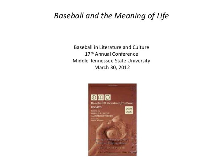 Baseball and the Meaning of Life     Baseball in Literature and Culture         17th Annual Conference     Middle Tennesse...