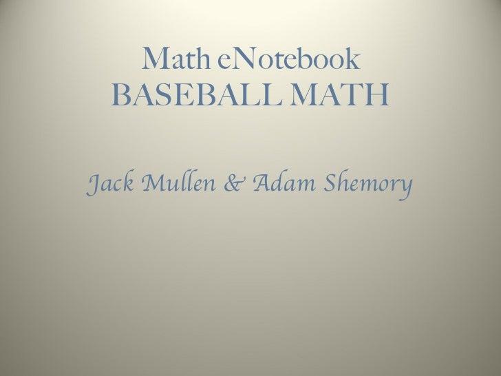Math eNotebook BASEBALL MATH Jack Mullen & Adam Shemory