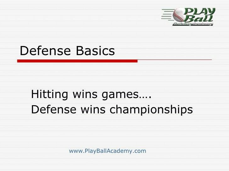 Defense Basics Hitting wins games…. Defense wins championships   www.PlayBallAcademy.com