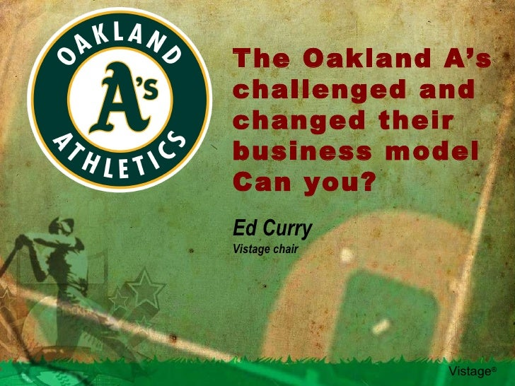 The Oakland A's challenged and changed their business model Can you? Ed Curry Vistage chair