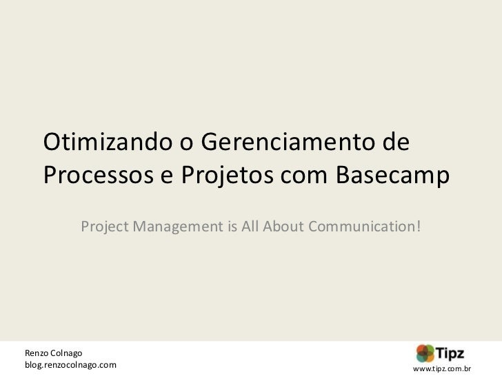 Otimizando o Gerenciamento de    Processos e Projetos com Basecamp            Project Management is All About Communicatio...