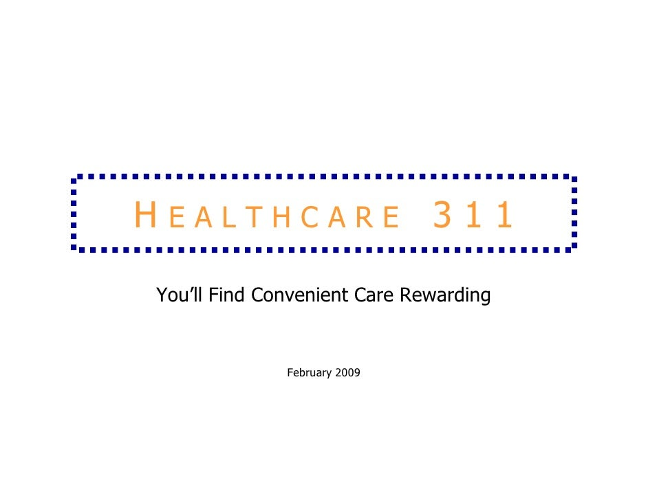 HEALTHCARE 311  You'll Find Convenient Care Rewarding                 February 2009