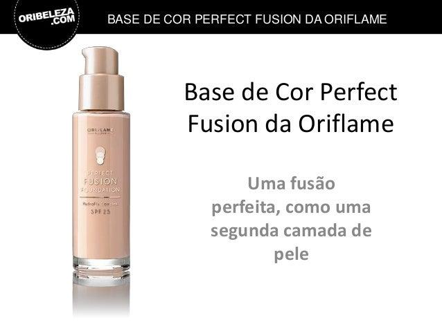 BASE DE COR PERFECT FUSION DA ORIFLAME  Base de Cor Perfect Fusion da Oriflame Uma fusão perfeita, como uma segunda camada...