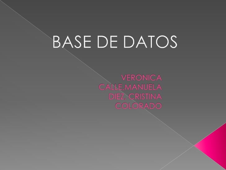 BASE DE DATOS<br />VERONICA CALLE,MANUELA DIEZ, CRISTINA COLORADO<br />