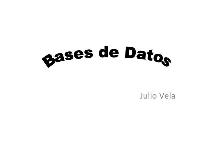 Julio Vela Bases de Datos