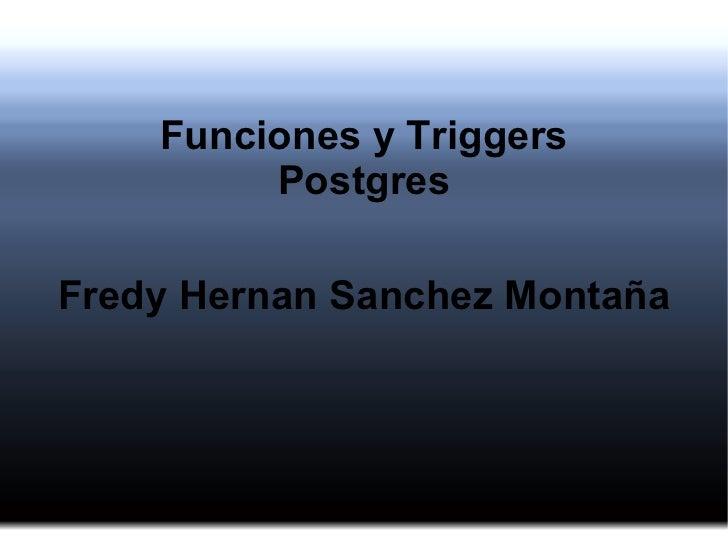 Funciones y Triggers Postgres Fredy Hernan Sanchez Montaña