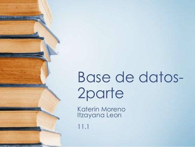 Base de datos-2parteKaterin MorenoItzayana Leon11.1