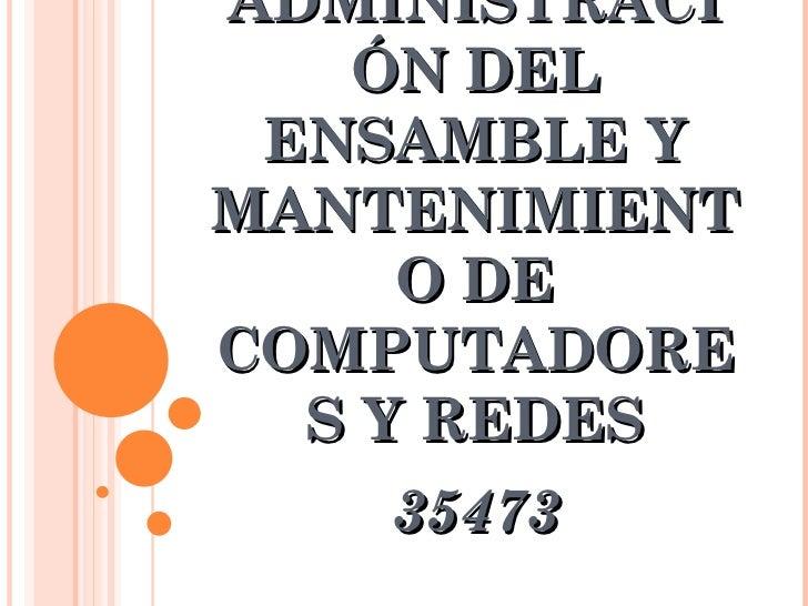 ADMINISTRACIÓN DEL ENSAMBLE Y MANTENIMIENTO DE COMPUTADORES Y REDES 35473