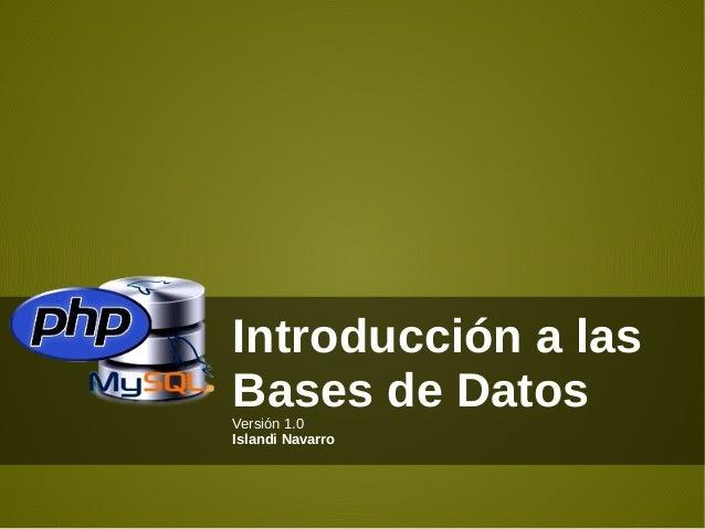 Introducción a las Bases de DatosVersión 1.0 Islandi Navarro