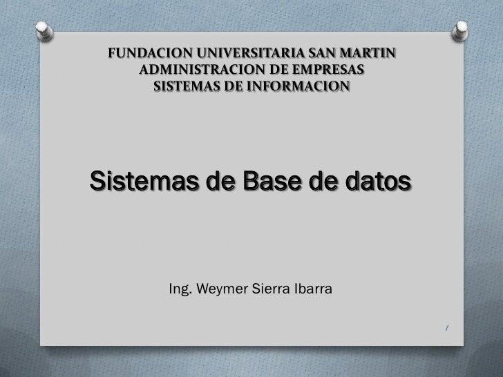 FUNDACION UNIVERSITARIA SAN MARTIN    ADMINISTRACION DE EMPRESAS      SISTEMAS DE INFORMACIONSistemas de Base de datos    ...