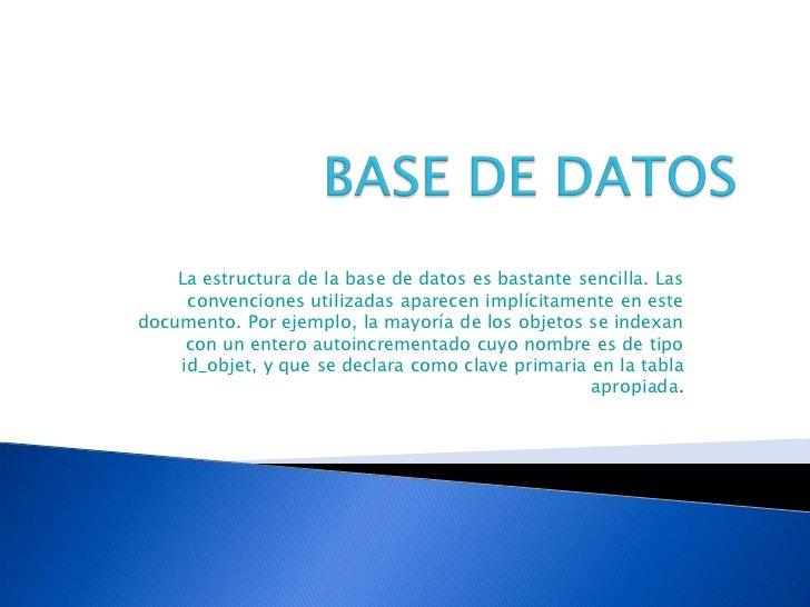 BASE DE DATOS<br />La estructura de la base de datos es bastante sencilla. Las convenciones utilizadas aparecen implícitam...