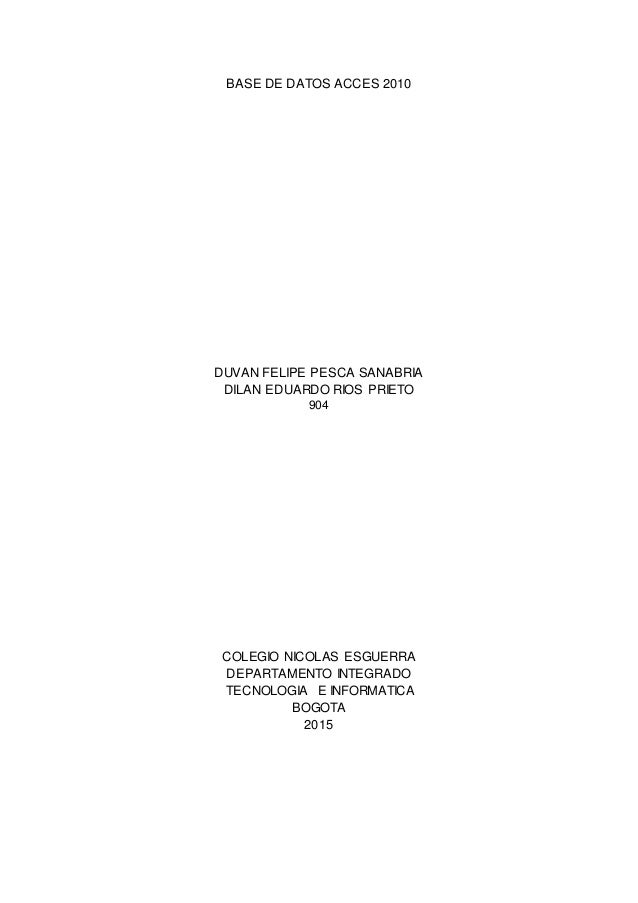 BASE DE DATOS ACCES 2010 DUVAN FELIPE PESCA SANABRIA DILAN EDUARDO RIOS PRIETO 904 COLEGIO NICOLAS ESGUERRA DEPARTAMENTO I...