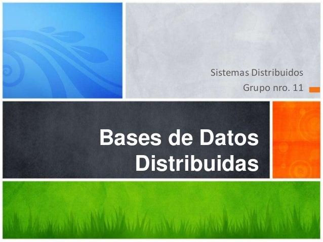 Sistemas Distribuidos                 Grupo nro. 11Bases de Datos   Distribuidas