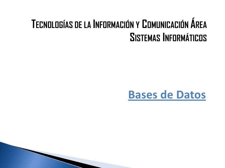 TECNOLOGÍAS DE LA INFORMACIÓN Y COMUNICACIÓN ÁREA                            SISTEMAS INFORMÁTICOS                        ...